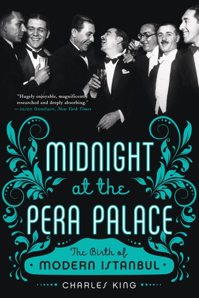 Midnight at the Pera Palace: The Birth of Modern Istanbul - Charles King book cover