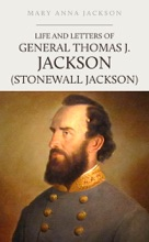 Life And Letters Of Stonewall Jackson