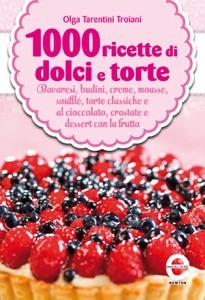 1000 ricette di dolci e torte da Olga Tarentini Troiani