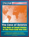The Role Of Small States In The Post-Cold War Era The Case Of Belarus - President Alexander Lukashenko Putin Medvedev Iranian Relationship Gas Blackmail Mahmoud Ahmadinejad