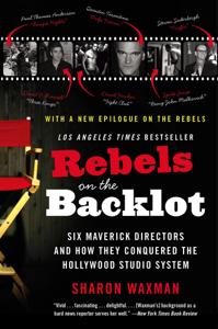 Rebels on the Backlot - Sharon Waxman