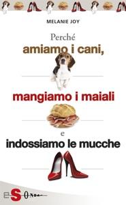 PERCHÉ AMIAMO I CANI, MANGIAMO I MAIALI E INDOSSIAMO LE MUCCHE - Un'introduzione al carnismo e un processo alla cultura della carne e alla sua industria Book Cover