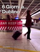 6 Giorni… a Dublino