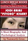 Jodi Arias Psycho Killer A Short Biography And Psychological Analysis