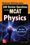 McGraw-Hill Education 500 Review Questions For The MCAT Physics