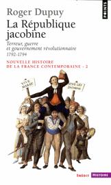 République jacobine - Terreur, guerre et gouvernement révolutionnaire 1792-1794. Nouvelle histoire d