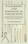 Taxidermy And Zoological Collecting - A Complete Handbook For The Amateur Taxidermist Collector Osteologist Museum-Builder Sportsman And Travellers