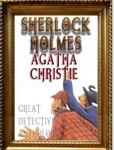 Arthur Conan Doyle, Agatha Christie, Edgar Allan Poe, G.K. Chesterton & Wilkie Collins - Detective Anthology: Sherlock Holmes, Agatha Christie's Poirot, and More