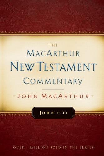 John F. MacArthur - John 1-11 MacArthur New Testament Commentary