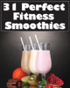 Arnel Ricafranca - 31 Perfect Fitness Smoothies artwork