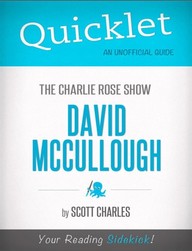 Scott Charles - Quicklet on the Charlie Rose Show: David McCullough (CliffNotes-Like Summary)