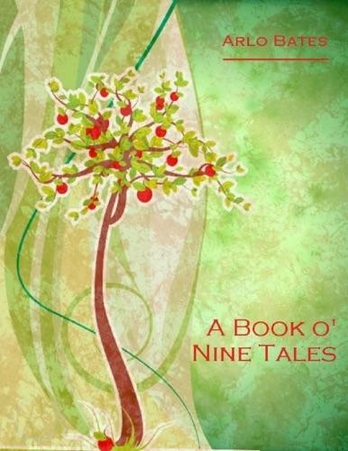 Arlo Bates - A Book O' Nine Tales (Illustrated)