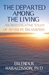 The Departed Among The Living An Investigative Study Of Afterlife Encounters