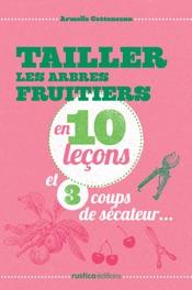 Tailler les arbres fruitiers en 10 leçons et 3 coups de sécateur...