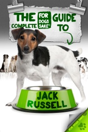 THE COMPLETE GUIDE TO JACK RUSSELL TERRIERS