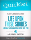 Quicklet On Henry Louis Gates Jrs Life Upon These Shores Looking At African American History 1513-2008