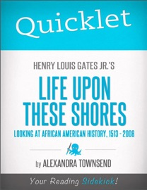 Quicklet On Henry Louis Gates Jr S Life Upon These Shores Looking At African American History 1513 2008