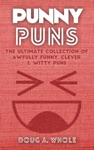 Punny Puns The Ultimate Collection Of Awfully Funny Clever  Witty Puns