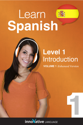 Learn Spanish -  Level 1: Introduction (Enhanced Version) - Innovative Language Learning, LLC book