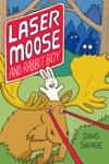 Laser Moose And Rabbit Boy Laser Moose And Rabbit Boy Series Book 1