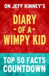 Diary Of A Wimpy Kid Top 50 Facts Countdown
