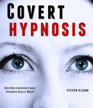 Covert Hypnosis: the Way to Secretly Hypnotize Someone – How Does Conversational Hypnosis Really Work? - Steven Klamm
