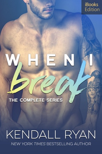 Kendall Ryan - When I Break: The Complete Series (iBooks Edition)