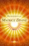 Reconnexion  La Matrice Divine