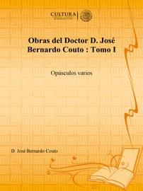 OBRAS DEL DOCTOR D. JOSé BERNARDO COUTO : TOMO I