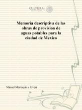 Memoria descriptiva de las obras de provision de aguas potables para la ciudad de Mexico