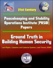 21ST CENTURY PEACEKEEPING AND STABILITY OPERATIONS INSTITUTE (PKSOI) PAPERS - GROUND TRUTH IN BUILDING HUMAN SECURITY - LAND RIGHTS, CADASTRES AND CADASTRAL SYSTEMS, LAND TENURE, USAID