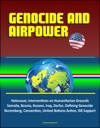 Genocide And Airpower Holocaust Interventions On Humanitarian Grounds Somalia Bosnia Kosovo Iraq Darfur Defining Genocide Nuremberg Convention United Nations Action ISR Support
