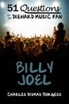 51 Questions For The Diehard Music Fan Billy Joel