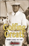 Golfing Greats Bobby Locke 1917-1987