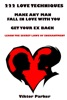 222 Love Techniques: Make Any Man Fall in Love With You - Get Your Ex Back - Learn The Secret Laws of Enchantment