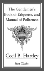 The Gentlemen's Book of Etiquette, and Manual Politeness