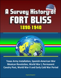A Survey History Of Fort Bliss 1890 1940 Texas Army Installation Spanish American War Mexican Revolution World War I Permanent Cavalry Post World War Ii And Early Cold War Period