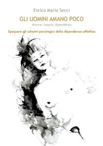 Gli uomini amano poco - Amore, coppia, dipendenza Book Cover