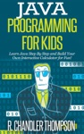 Java Programming For Kids Learn Java Step By Step  And Build Your Own  Interactive Calculator For Fun