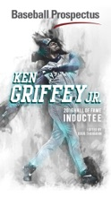 Baseball Prospectus Hall Of Fame Edition: Ken Griffey, Jr.