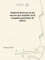 Memoria historica de los sucesos mas notables de la conquista particular de Jalisco