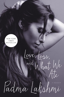 Padma Lakshmi - Love, Loss, and What We Ate book