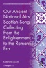 Our Ancient National Airs: Scottish Song Collecting From The Enlightenment To The Romantic Era