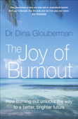 Joy of Burnout: How burning out unlocks the way to a better, brighter future