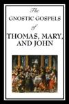 The Gnostic Gospels Of Thomas Mary  John