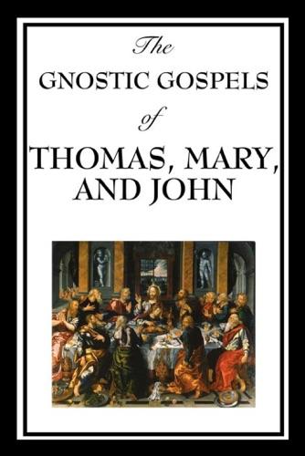 Katherine John - The Gnostic Gospels of Thomas, Mary & John