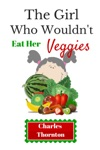 The Girl Who Wouldnt Eat Her Veggies