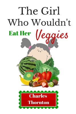 The Girl Who Wouldn't Eat Her Veggies
