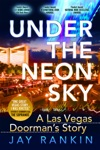 Under The Neon SkyA Las Vegas Doormans Story