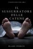 Blake Pierce - Il sussurratore delle catene (Un Mistero di Riley Paige — Libro 2) artwork